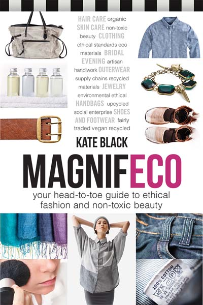 Kate Black's Magnifeco: Your Head-to-Toe Guide to Ethical Fashion and Non-Toxic Beauty. Photo courtesy of Kate Black